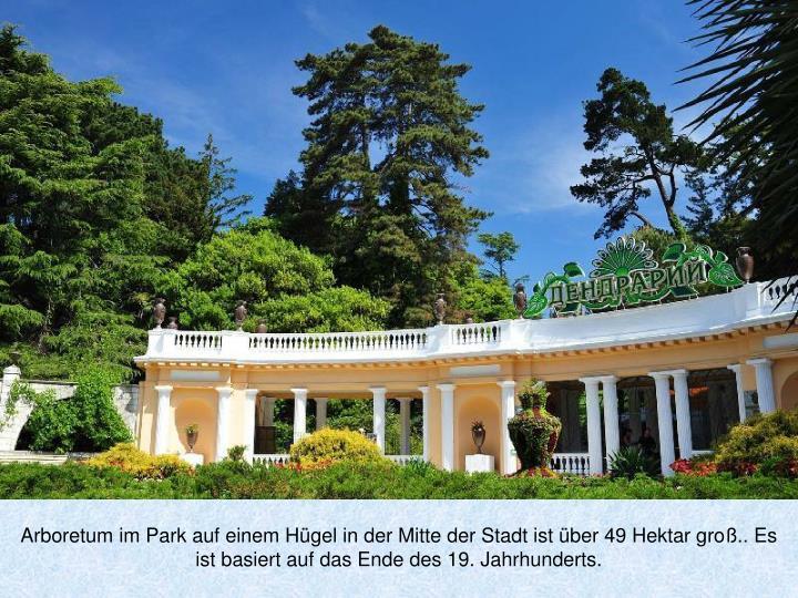 Arboretum im Park auf einem Hügel in der Mitte der Stadt ist über 49 Hektar groß.. Es ist basiert auf das Ende des 19. Jahrhunderts.