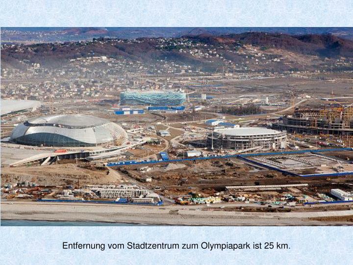 Entfernung vom Stadtzentrum zum Olympiapark ist 25 km