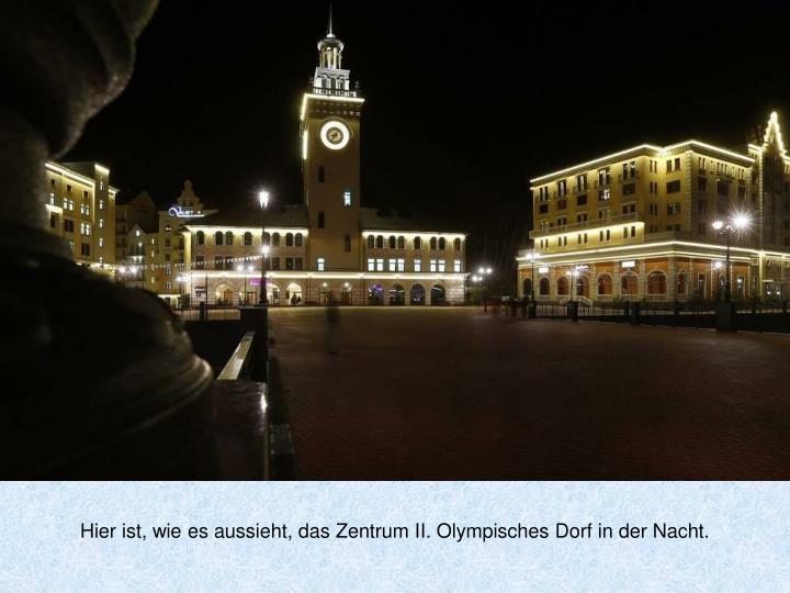 Hier ist, wie es aussieht, das Zentrum II. Olympisches Dorf in der Nacht.