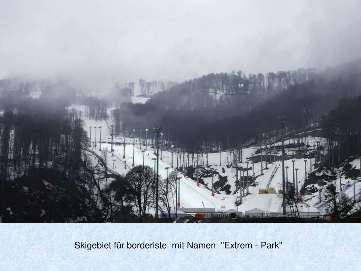 """Skigebiet für borderiste  mit Namen  """"Extrem - Park"""""""