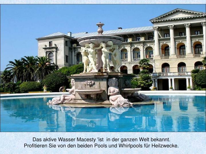 Das aktive Wasser Macesty 'ist  in der ganzen Welt bekannt. Profitieren Sie von den beiden Pools und Whirlpools für Heilzwecke.