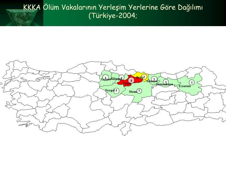 KKKA lm Vakalarnn Yerleim Yerlerine Gre Dalm (Trkiye-2004;