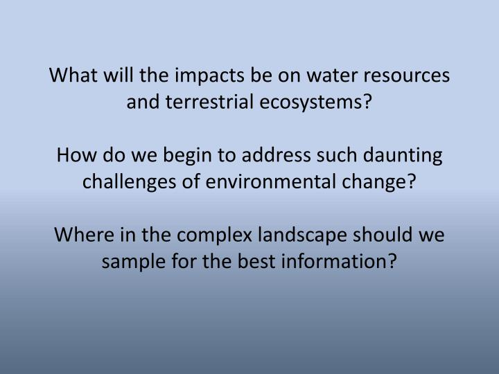 What will the impacts be on water resources and terrestrial ecosystems?