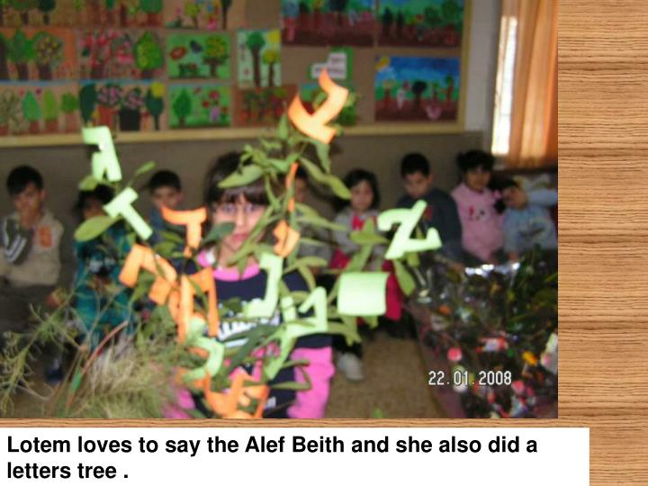 Lotem loves to say the Alef Beith and she also did a letters tree .