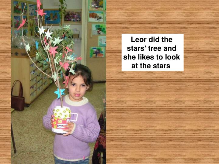 Leor did the stars' tree and she likes to look at the stars
