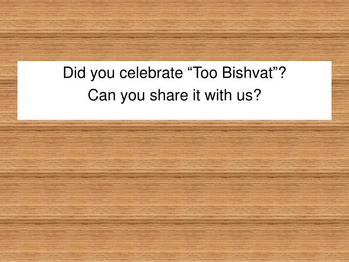 "Did you celebrate ""Too Bishvat""?"