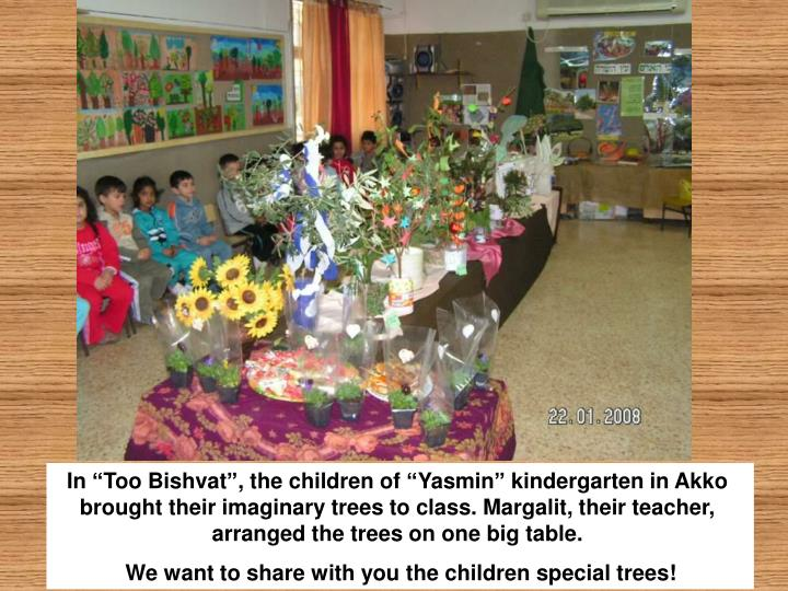 "In ""Too Bishvat"", the children of ""Yasmin"" kindergarten in Akko brought their imaginary trees to class. Margalit, their teacher, arranged the trees on one big table."