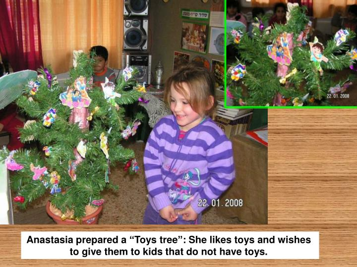 "Anastasia prepared a ""Toys tree"": She likes toys and wishes to give them to kids that do not have toys."