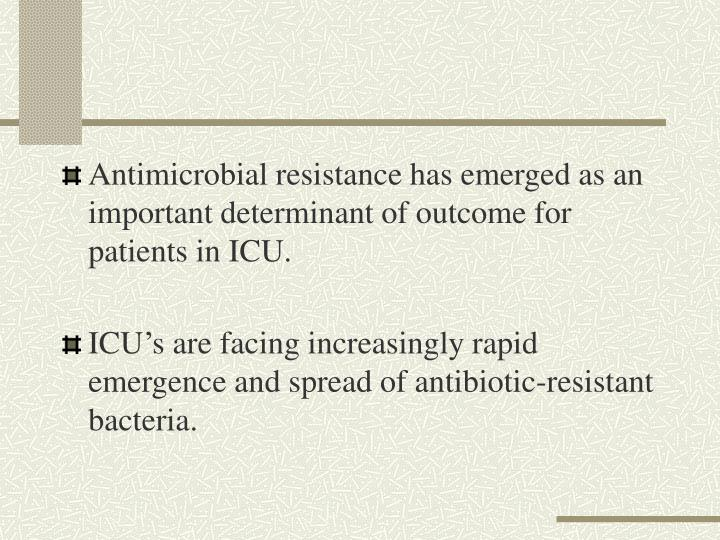Antimicrobial resistance has emerged as an important determinant of outcome for patients in ICU.