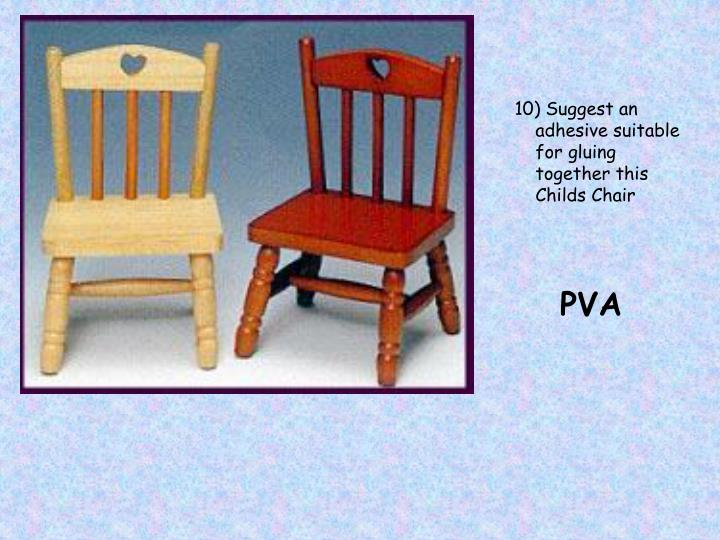10) Suggest an adhesive suitable for gluing together this Childs Chair