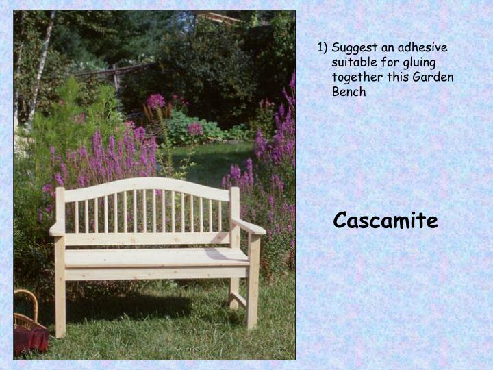 1) Suggest an adhesive suitable for gluing together this Garden Bench