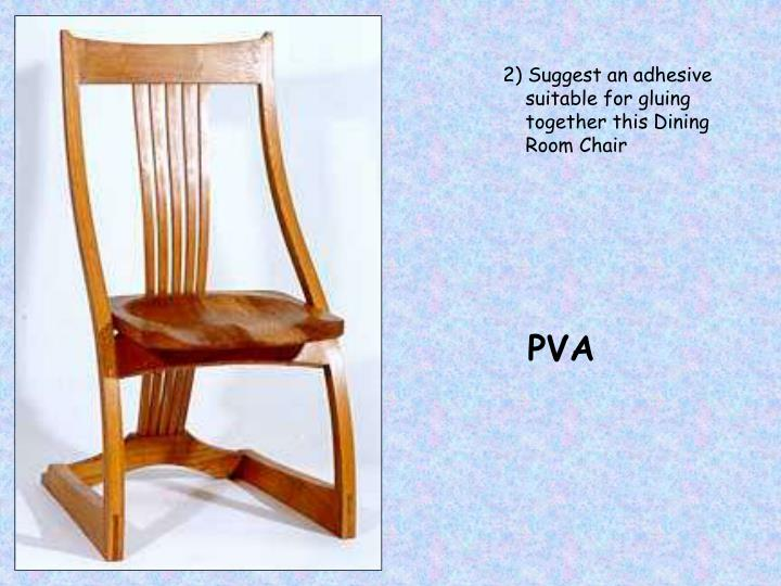 2) Suggest an adhesive suitable for gluing together this Dining Room Chair