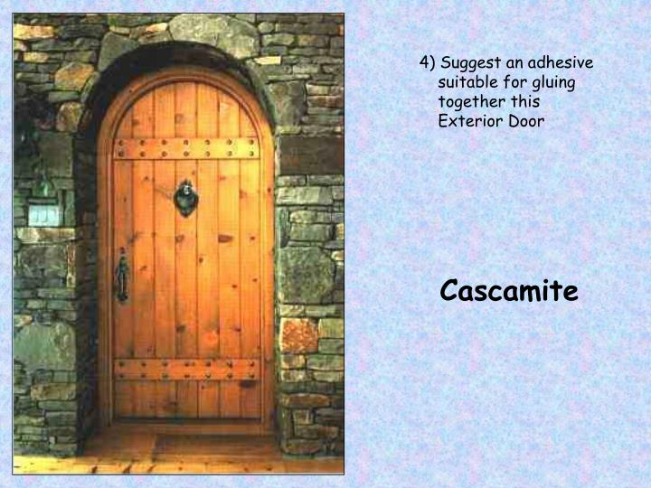 4) Suggest an adhesive suitable for gluing together this Exterior Door