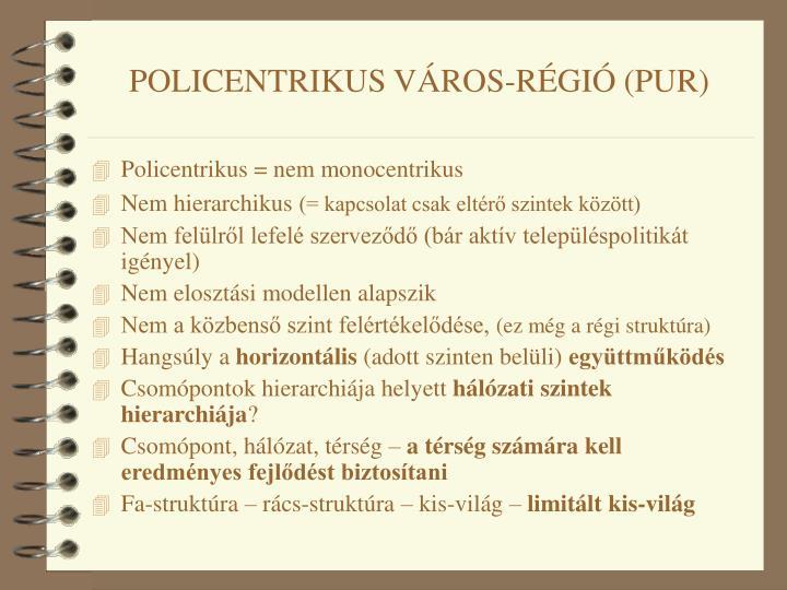 POLICENTRIKUS VÁROS-RÉGIÓ (PUR)