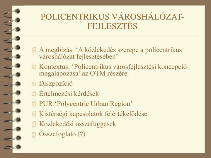 POLICENTRIKUS VÁROSHÁLÓZAT-FEJLESZTÉS