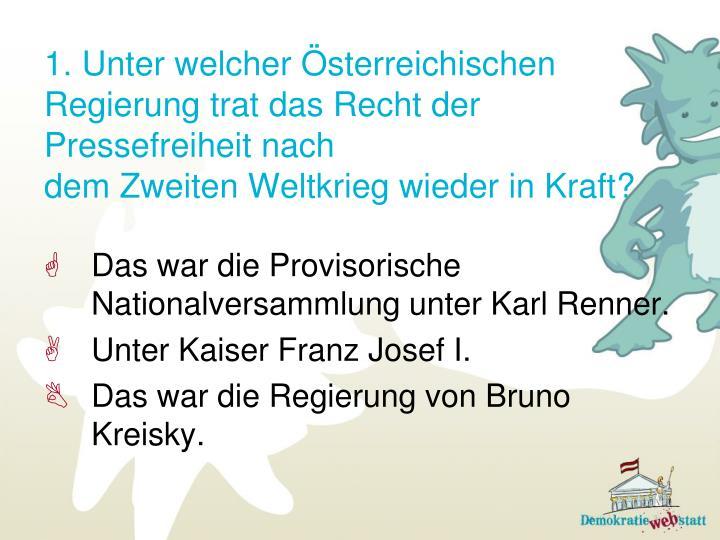 1. Unter welcher Österreichischen Regierung trat das Recht der Pressefreiheit nach