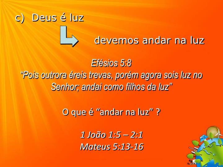 c)  Deus é luz
