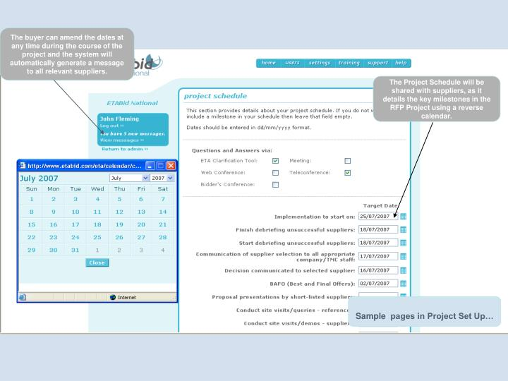 The buyer can amend the dates at any time during the course of the project and the system will automatically generate a message to all relevant suppliers.
