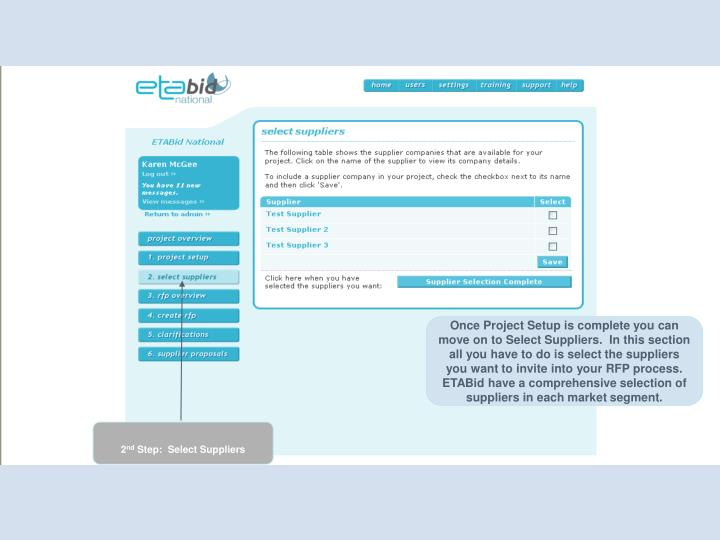 Once Project Setup is complete you can move on to Select Suppliers.  In this section all you have to do is select the suppliers you want to invite into your RFP process.  ETABid have a comprehensive selection of suppliers in each market segment.