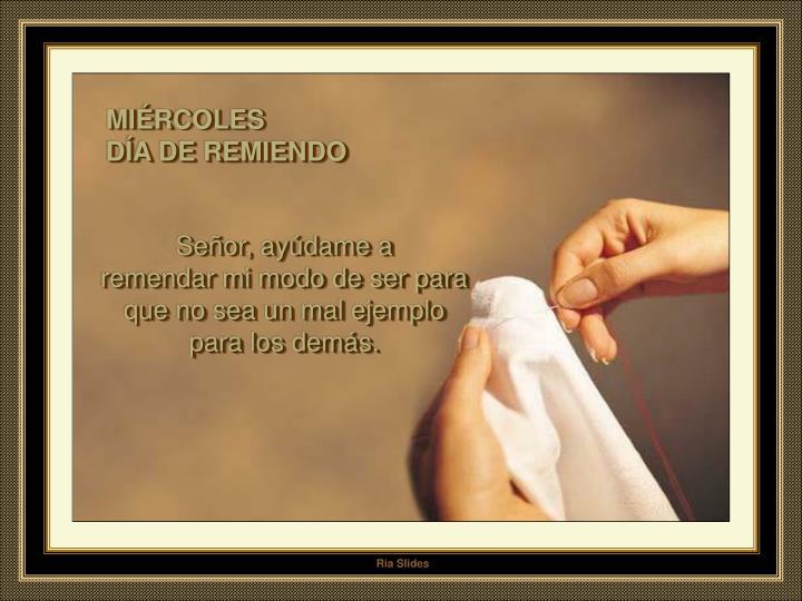 MIÉRCOLES                                                       DÍA DE REMIENDO