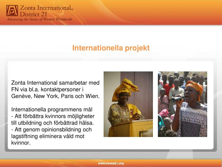 Zonta International samarbetar med FN via bl.a. kontaktpersoner i Genève, New York, Paris och Wien.