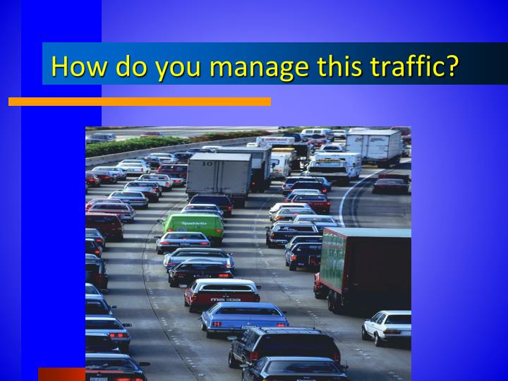 How do you manage this traffic?