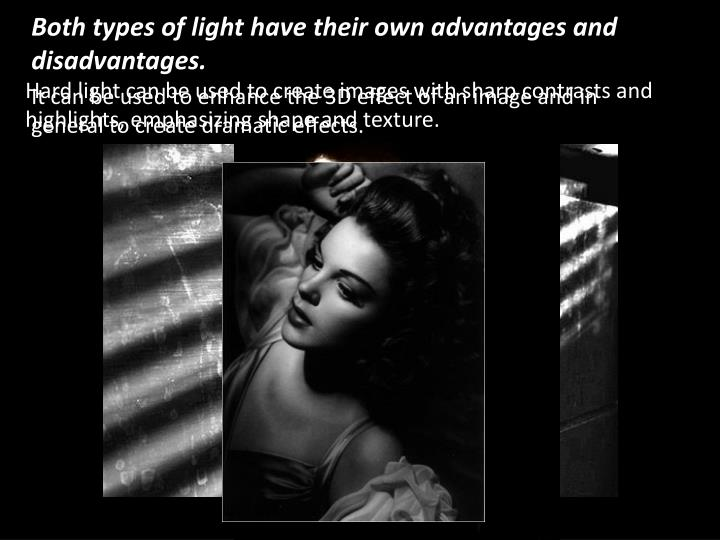 Both types of light have their own advantages and disadvantages.