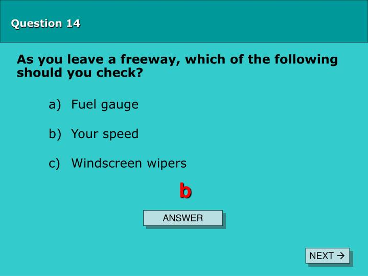 As you leave a freeway, which of the following should you check?
