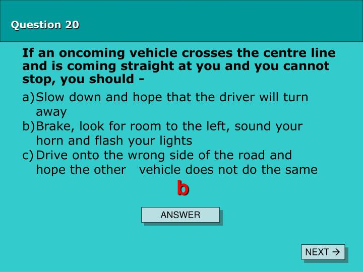 If an oncoming vehicle crosses the centre line and is coming straight at you and you cannot stop, you should -