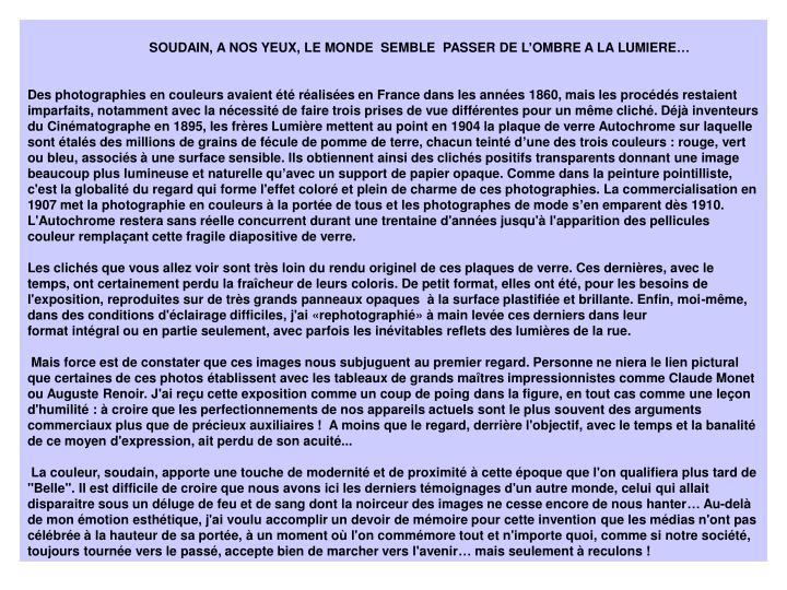 SOUDAIN, A NOS YEUX, LE MONDE  SEMBLE  PASSER DE L'OMBRE A LA LUMIERE…