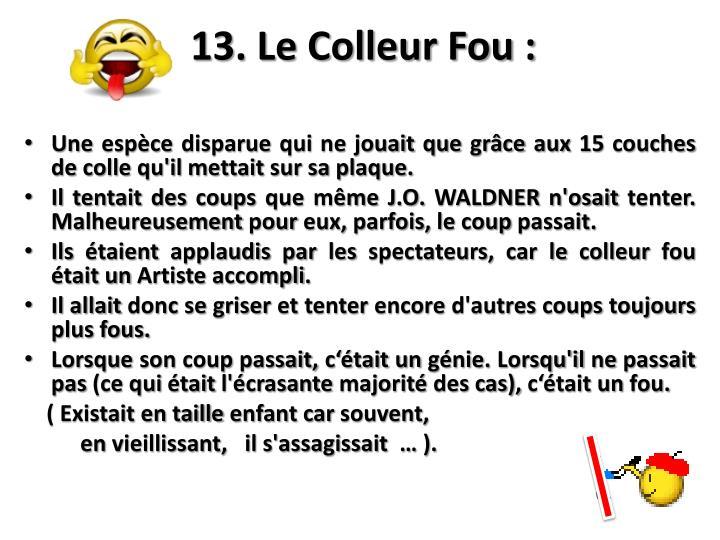 13. Le Colleur Fou :