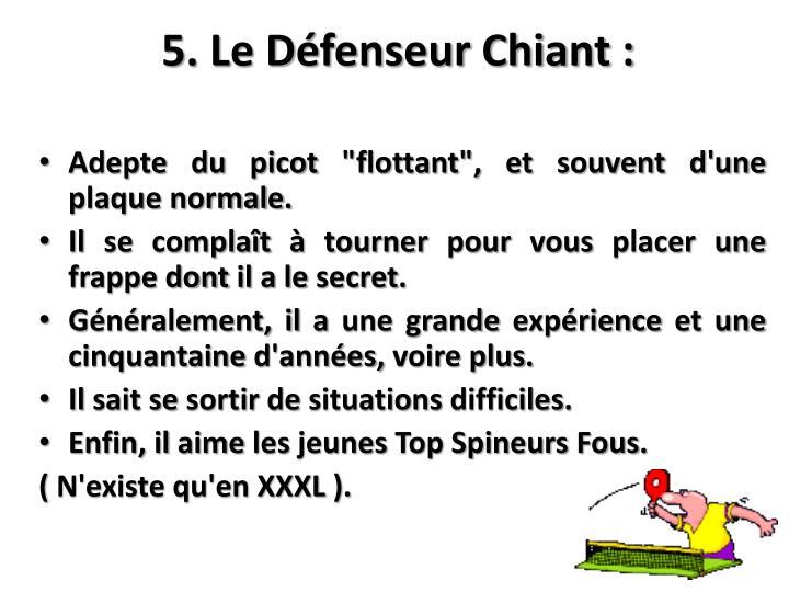 5. Le Défenseur Chiant :