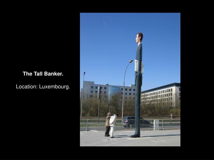 The Tall Banker.