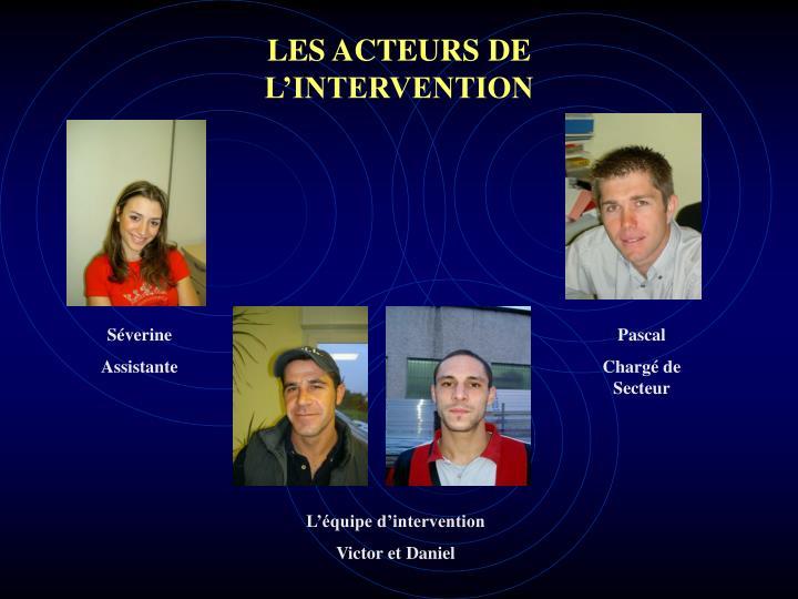 LES ACTEURS DE L'INTERVENTION