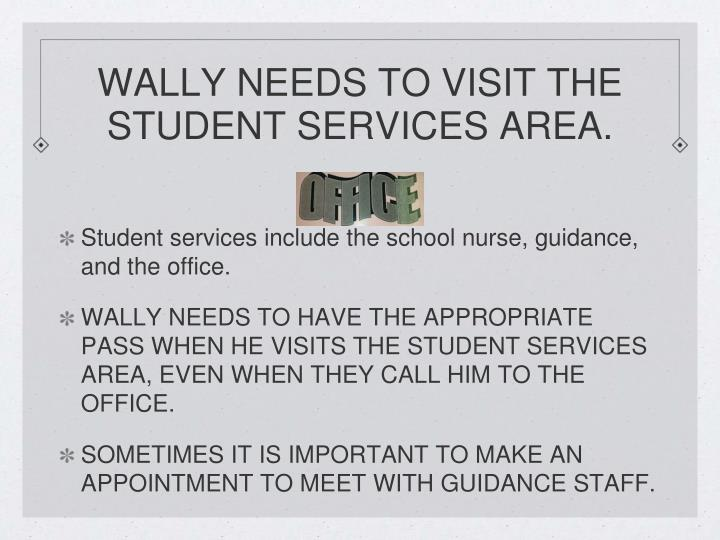 WALLY NEEDS TO VISIT THE STUDENT SERVICES AREA.