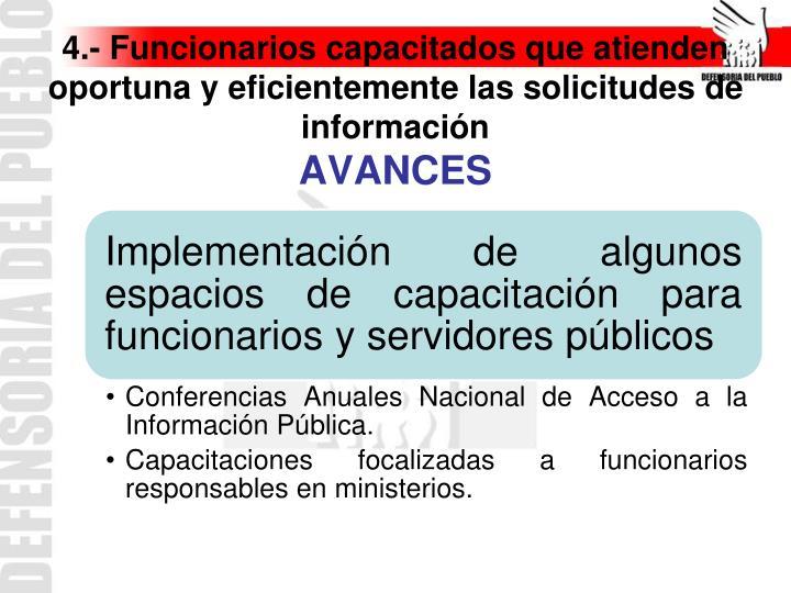 4.- Funcionarios capacitados que atienden oportuna y eficientemente las solicitudes de información