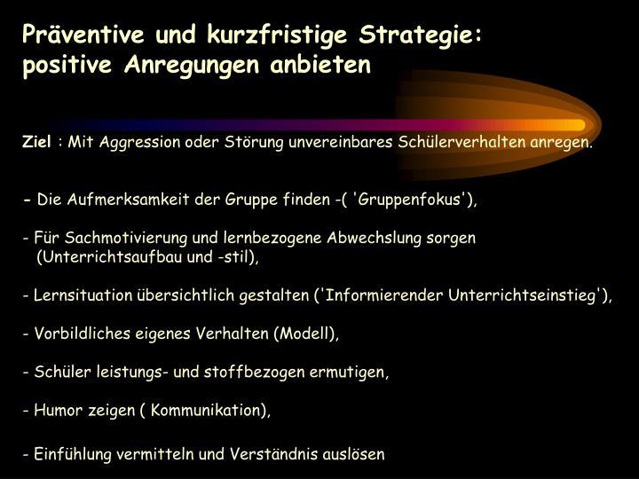 Präventive und kurzfristige Strategie: