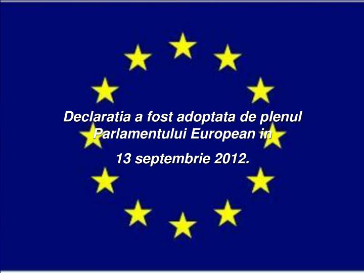 Declaratiaa fost adoptata de plenul Parlamentului European in