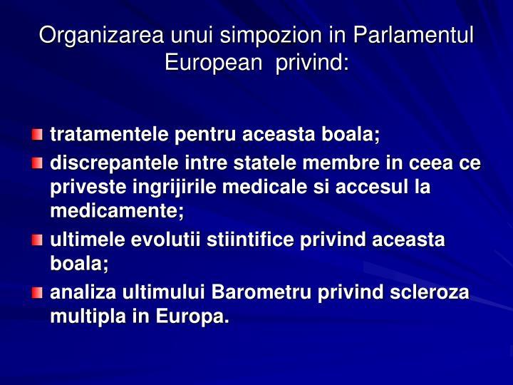 Organizarea unui simpozion in Parlamentul European  privind: