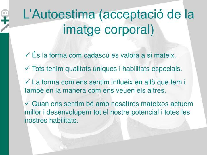 L'Autoestima (acceptació de la imatge corporal)