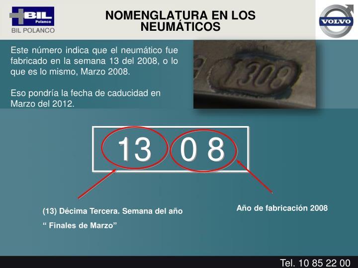 Este número indica que el neumático fue fabricado en la semana 13 del 2008, o lo que es lo mismo, Marzo 2008.
