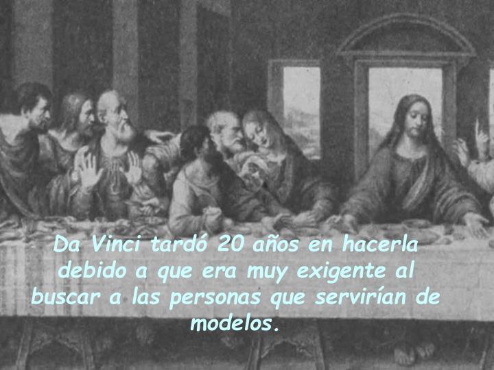 Da Vinci tardó 20 años en hacerla debido a que era muy exigente al buscar a las personas que servirían de modelos.