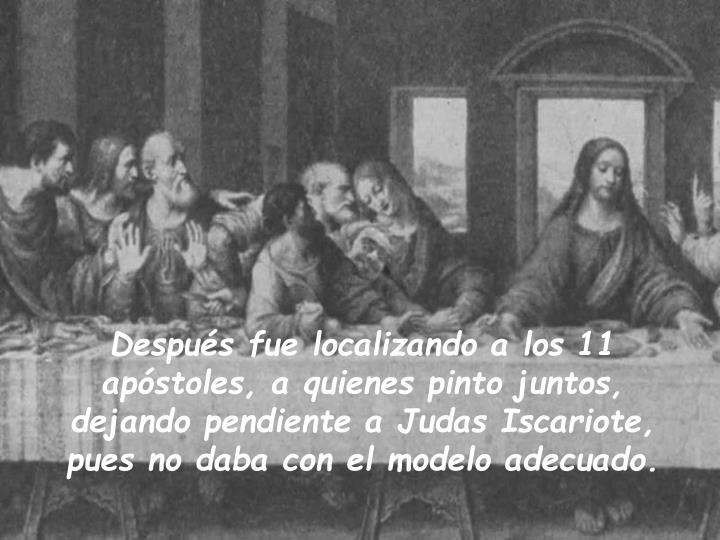 Después fue localizando a los 11 apóstoles, a quienes pinto juntos, dejando pendiente a Judas Iscariote, pues no daba con el modelo adecuado.