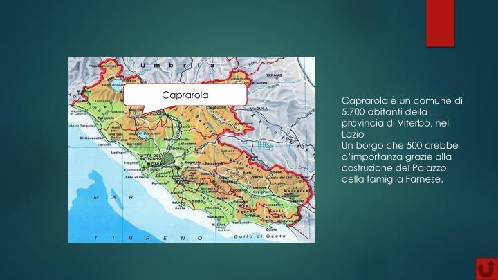 Caprarola è un comune di 5.700 abitanti della provincia di Viterbo, nel Lazio