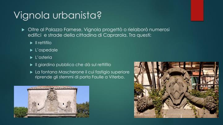 Vignola urbanista?