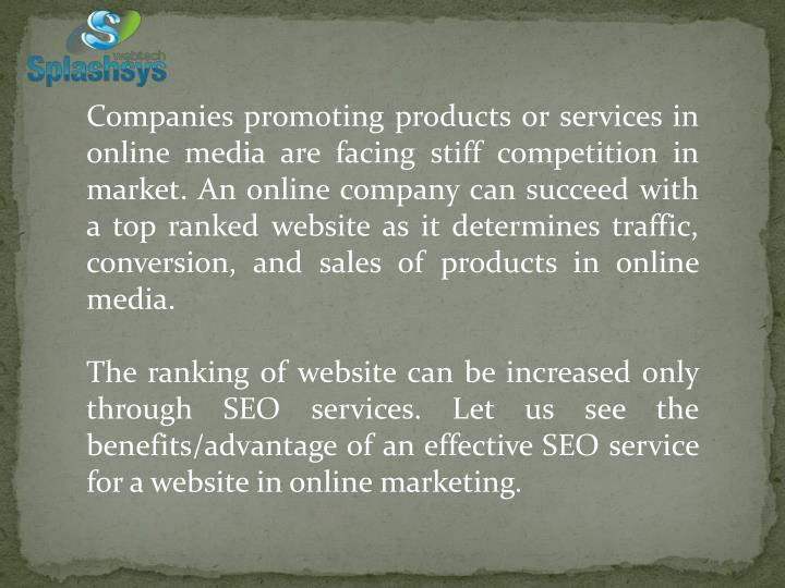 Companies promoting products or services in online media are facing stiff competition in market. An online company can succeed with a top ranked website as it determines traffic, conversion, and sales of products in online media.