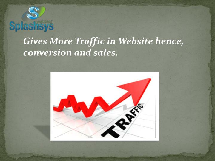Gives More Traffic in Website hence,