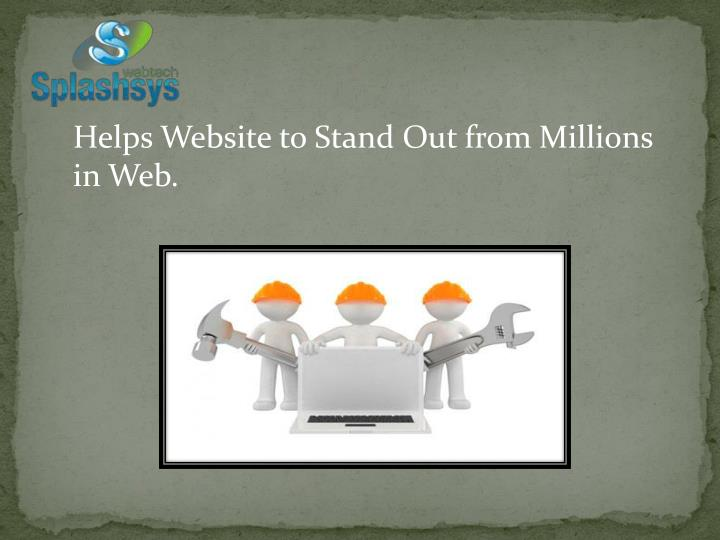 Helps Website to Stand Out from Millions in Web.