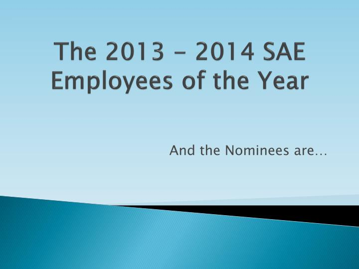 The 2013 - 2014 SAE Employees of the Year