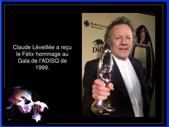 Claude Léveillée a reçu le Félix hommage au Gala de l'ADISQ de 1999.